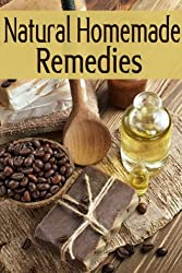 Natural Homemade Remedies :The Ultimate Guide (English Edition)