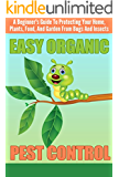 EASY Organic Pest Control - A Beginner's Guide To Protecting Your Home, Plants, Food, And Garden From Bugs And Insects (Quick and Easy Organic Pest Control, ... Easy Ways To Control Pest) (English Edition)