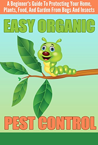 easy-organic-pest-control-a-beginners-guide-to-protecting-your-home-plants-food-and-garden-from-bugs