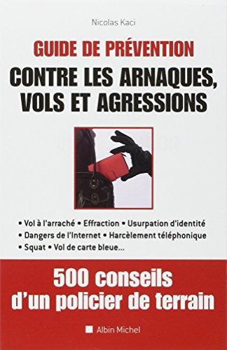 Guide de prévention contre les arnaques, vols et agressions : 500 conseils d'un policier de terrain