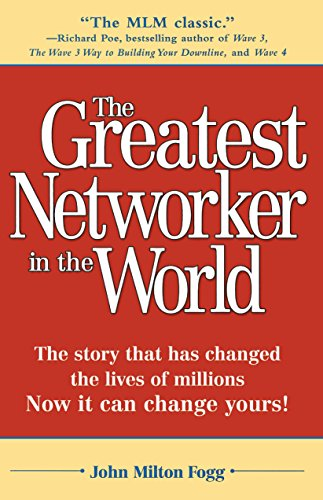Download greatest networker in the world full books by john milton the greatest networker in the world john milton fogg on amazon com free shipping on qualifying offers quot the mlm classic quot richard poe author of wave 3 fandeluxe Image collections