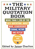 The Military Quotation Book: More than 1,200 of the Best Quotations About War, Leadership, Courage, Victory, and Defeat (2002-02-23)