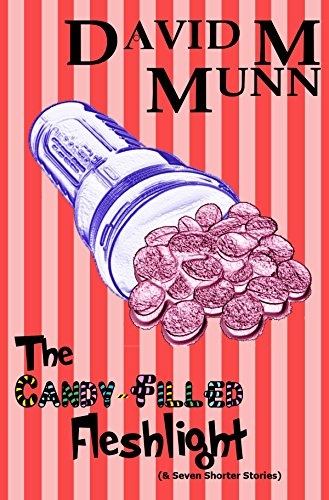 The Candy-Filled Fleshlight: (& Seven Shorter Stories) (English Edition)