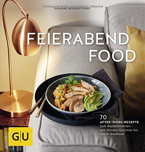 Feierabendfood: 70 After-work-Rezepte zum Runterkommen – von Vorrats-Quickies bis Luxus-Soulfood (GU Themenkochbuch)