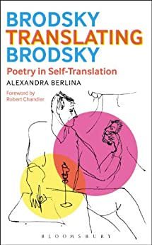 Brodsky Translating Brodsky: Poetry in Self-Translation par [Berlina, Alexandra]