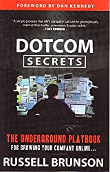 Dotcom Secrets: The Underground Playbook for Growing Your Company Online