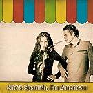She's Spanish, I'm American