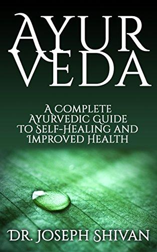 Ayurveda: A Complete Ayurvedic Guide To Self-Healing And Improved Health (Ayurvedic Self Healing) (English Edition)