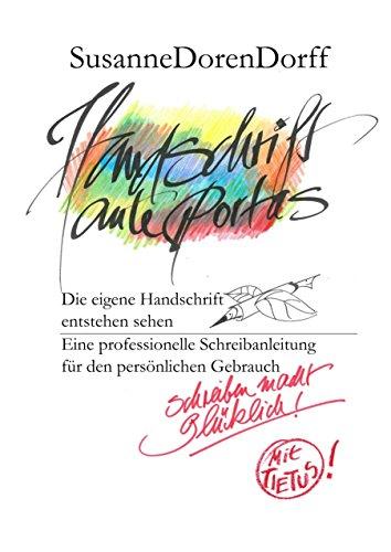 Handschrift ante portas - schreiben macht glücklich: Die eigene Handschrift entstehen sehen. Eine professionelle Schreibanleitung für den persönlichen Gebrauch