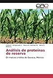Análisis de proteínas de reserva: En maíces criollos de Oaxaca, México