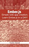 Ember.js Simple web app creation. Learn Ember.js in a DAY! This book is an exploration of the EmberJS JavaScript library. It begins by explaining what the library is, how it is used, and where it is used. The book guides you on the two ways that one ...