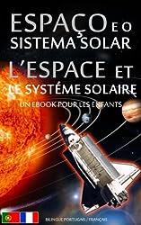ESPAÇO e o SISTEMA SOLAR / L'ESPACE et LE SYSTÉME SOLAIRE - Bilingue Portugais (Portugal)  / Français - Un eBook pour les Enfants (Livro Infantil - Bilingue Português de Portugal Francês t. 1)