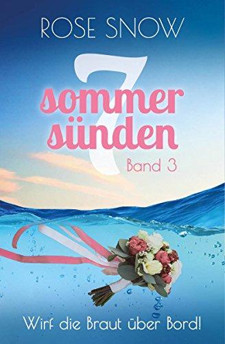 Wirf die Braut über Bord!: Liebesroman (Sieben Sommersünden 3)