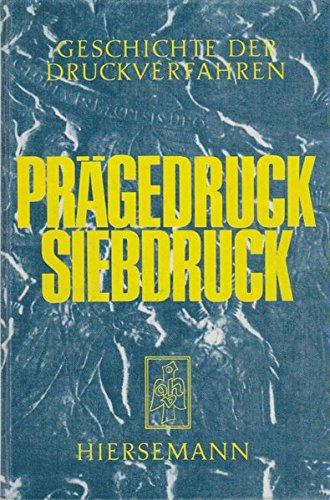 Geschichte der Druckverfahren: Teil 1. Prägedruck und Siebdruck (Bibliothek des Buchwesens)