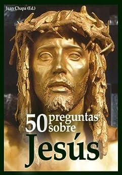 50 Preguntas Sobre Jesús por Juan Chapa epub