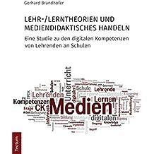 Lehr-/Lerntheorien und mediendidaktisches Handeln: Eine Studie zu den digitalen Kompetenzen von Lehrenden an Schulen (Wissenschaftliche Beiträge aus dem Tectum-Verlag / Pädagogik)