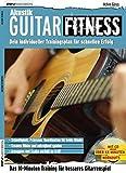 Akustik Guitar Fitness. Dein individueller Trainingsplan für schnellen Erfolg (Fitnessreihe)