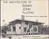 The Architecture of Henry John Klutho: The Prairie School in Jacksonville by Robert Broward (1984-10-02)