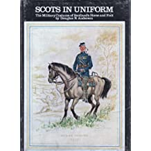 Scots in Uniform: Military Costume of Scotland's Horse and Foot