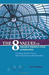 The 8 Values of Highly Productive Companies: Creating Wealth from a New Employment Relationship by Tim Baker (2009-06-01)