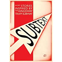 Subtext: A Collection of Short Stories Inspired by the Kingsway Tram Subway