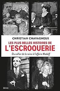 Les plus belles histoires de l'escroquerie - Du collier de la reine à l'affaire Madoff par Christian Chavagneux