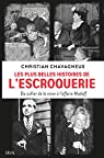 Les plus belles histoires de l'escroquerie - Du collier de la reine à l'affaire Madoff par Chavagneux