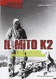 Il mito K2. Storia e immagini del primo 8000 italiano. Ediz. illustrata