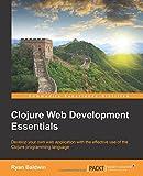 Clojure Web Development Essentials (English Edition)