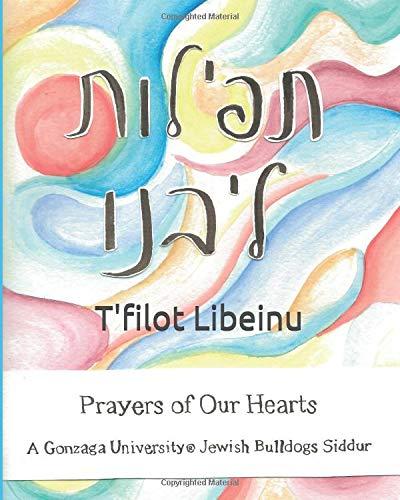 T'filot Libeinu Prayers of Our Hearts: A Gonzaga University Jewish Bulldogs Siddur Gonzaga University Bulldogs