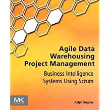 [(Agile Data Warehousing Project Management: Business Intelligence Systems Using Scrum )] [Author: Ralph Hughes] [Dec-2012]