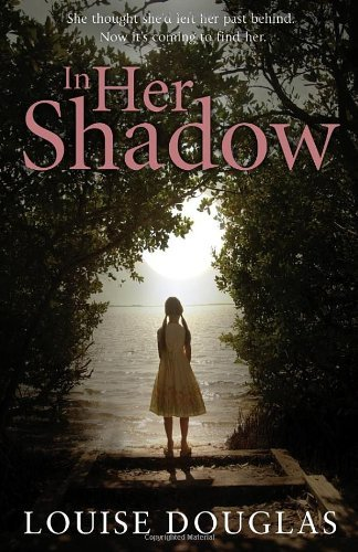 In Her Shadow: Written by Louise Douglas, 2012 Edition, Publisher: Bantam Press [Hardcover]