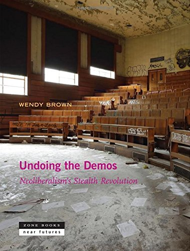 Undoing the Demos: Neoliberalism's Stealth Revolution (Zone / Near ...