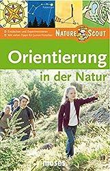 Orientierung in der Natur. Nature Scout: Entdecken und Experimentieren. Mit vielen Tipps für Junior-Forscher! (Expedition Natur)