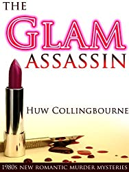 The Glam Assassin (1980s New Romantic Murder Mysteries Book 2)