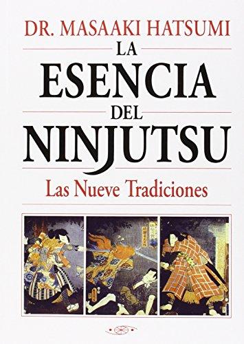 Esencia Del Ninjutsu, La - Las Nueve Tradiciones por Masaaki Hatsumi