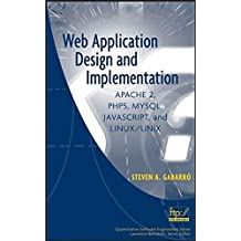 Web Application Design and Implementation: Apache 2, PHP5, MySQL, JavaScript, and Linux/UNIX by Steven A. Gabarro (2006-12-26)