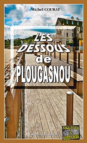 Les dessous de Plougasnou: Meurtre dans une station balnéaire bretonne (Enquêtes & Suspense)
