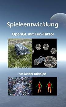 Spieleentwicklung - OpenGL mit Fun-Faktor (German Edition) by [Rudolph, Alexander]
