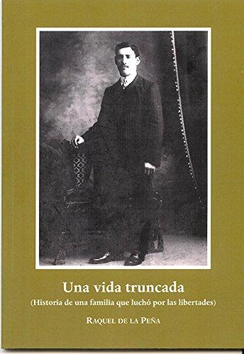 Una vida truncada: Historia de una familia que luchó por las libertades (Memoria histórica)