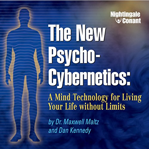 The New Psycho-Cybernetics: A Mind Technology for Living Your Life Without Limits
