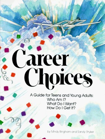 Career Choices: A Guide for Teens and Young Adults : Who Am I What Do I Want How Do I Get It by Mindy Bingham (1990-09-04)