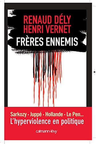Frères ennemis - L'Hyperviolence en politique