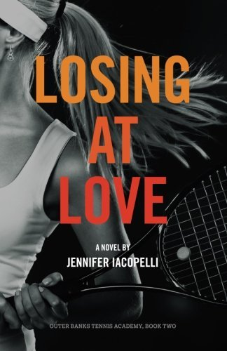 Losing at Love: an Outer Banks Tennis Academy Novel (Volume 2) by Jennifer Iacopelli (2015-02-22)