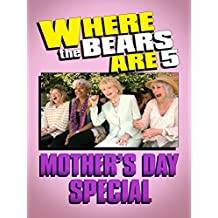 Where The Bears Are Mother's Day Special