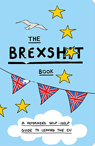 The Brexshit Book: A Remainer's Self-Help Guide to Leaving the EU (English Edition)