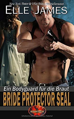 Bride Protector SEAL: Ein Bodyguard für die Braut (Brotherhood Protectors, Band 2) (Band Hochzeit Protector)