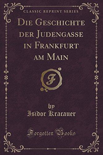 Die Geschichte Der Judengasse in Frankfurt Am Main (Classic Reprint)