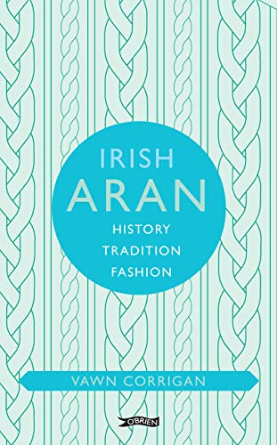 Irish Aran: History, Tradition, Fashion (English Edition) (Europäische Kostüm Geschichte)