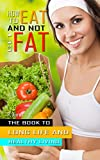 How to eat and not get fat: The book to long life and healthy living (English Edition)